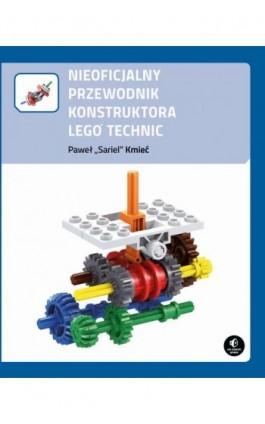 Nieoficjalny przewodnik konstruktora Lego Technic - Paweł Kmieć - Ebook - 978-83-7541-327-4