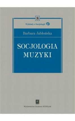 Socjologia muzyki - Barbara Jabłońska - Ebook - 978-83-7383-715-7