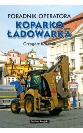 Poradnik operatora Koparkoładowarka - Grzegorz Koselnik - Ebook - 978-83-941951-7-5