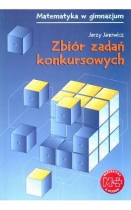 Zbiór zadań konkursowych dla gimnazjum - Jerzy Janowicz - Ebook - 978-83-7420-401-9