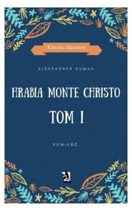 Hrabia Monte Christo. Tom I - Aleksander Dumas (ojciec) - Ebook - 978-83-8119-010-7
