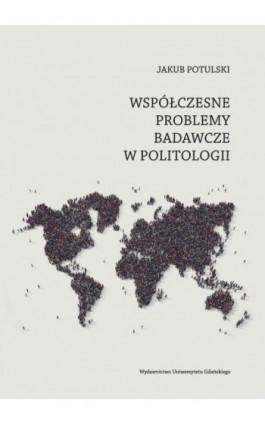 Współczesne problemy badawcze w politologii - Jakub Potulski - Ebook - 978-83-7865-263-2