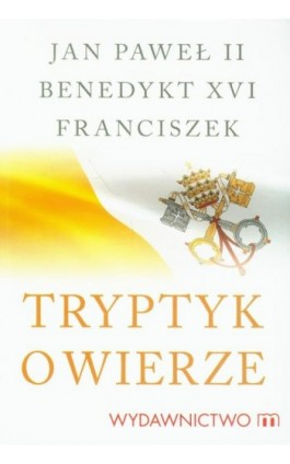 Tryptyk o wierze - Jan Paweł II - Ebook - 978-83-7595-783-9