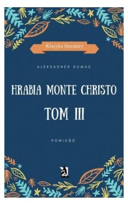 Hrabia Monte Christo. Tom III - Aleksander Dumas (ojciec) - Ebook - 978-83-8119-033-6