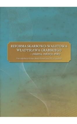 Reforma skarbowo-walutowa Władysława Grabskiego : założenia, realizacja, efekty - Praca zbiorowa - Ebook - 978-83-928525-1-3