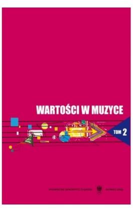 Wartości w muzyce. T. 2: Wartości kształcące i kształtowane u studentów w toku edukacji szkoły wyższej - Ebook - 978-83-8012-229-1