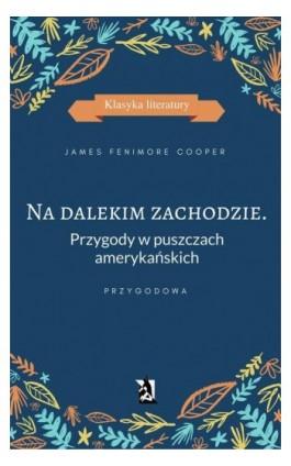 Na dalekim zachodzie. Przygody w puszczach amerykańskich - James Fenimore Cooper - Ebook - 978-83-8119-063-3