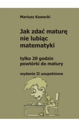 Jak zdać maturę nie lubiąc matematyki - Mariusz Kawecki - Ebook - 9788394715526