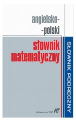 Angielsko-polski słownik matematyczny - Praca zbiorowa - Ebook - 978-83-01-18554-1