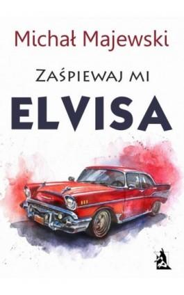 Zaśpiewaj mi Elvisa - Michał Majewski - Ebook - 978-83-8119-045-9