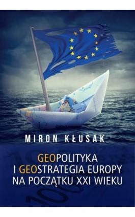 Geopolityka i geostrategia Europy na początku XXI wieku - Miron Kłusak - Ebook - 978-83-89113-80-1