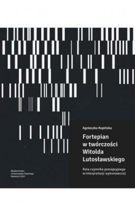 Fortepian w twórczości Witolda Lutosławskiego - Agnieszka Kopińska - Ebook - 978-83-8012-183-6