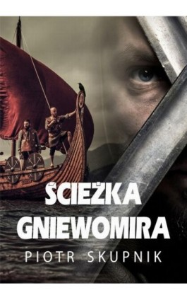 Ścieżka Gniewomira - Piotr Skupnik - Ebook - 978-83-8119-008-4