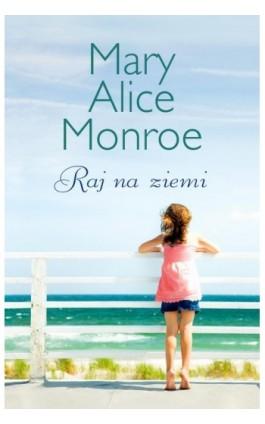 Raj na ziemi - Mary Alice Monroe - Ebook - 978-83-276-0112-4