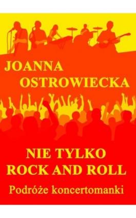 Nie tylko rock and roll - Joanna Ostrowiecka - Ebook - 978-83-62480-56-2