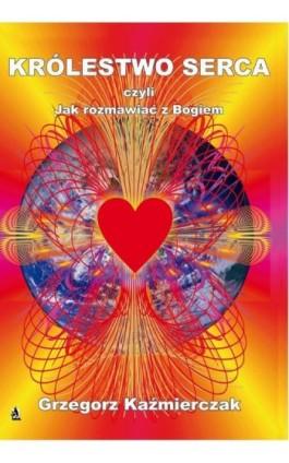 Królestwo serca - Grzegorz Kaźmierczak - Ebook - 978-83-7900-065-4