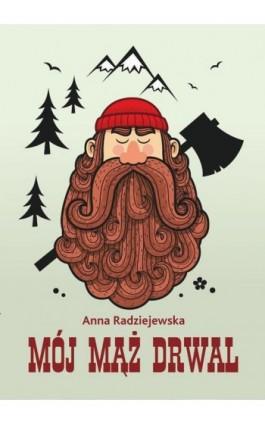 Mój mąż drwal - Anna Radziejewska - Ebook - 978-83-8119-123-4