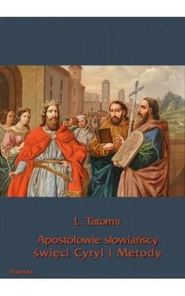 Apostołowie słowiańscy święci Cyryl i Metody - L. Tatomir - Ebook - 978-83-7950-277-6