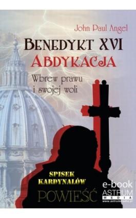 Benedykt XVI Abdykacja - John Paul Angel - Ebook - 978-83-63758-45-5