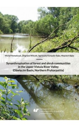 Synanthropisation of forest and shrub communities in the Upper Vistula River Valley (Oświęcim Basin, Northern Prykarpattia) - Michał Romańczyk - Ebook - 978-83-8012-669-5
