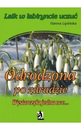 Odrodzona po zdradzie. Wystarczyła jedna noc… - Hanna Lipińska - Ebook - 978-83-7900-039-5