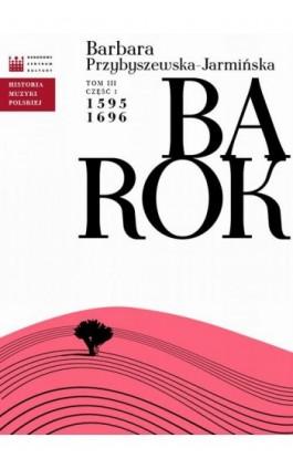 Historia Muzyki Polskiej. Tom III, cz. 1: Barok 1595 - 1696 - Barbara Przybyszewska-Jarmińska - Ebook - 978-83-63631-93-2