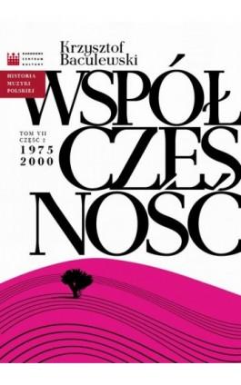 Historia Muzyki Polskiej. Tom VII, cz. 2: Współczesność 1975 - 2000 - Krzysztof Baculewski - Ebook - 978-83-63631-87-1