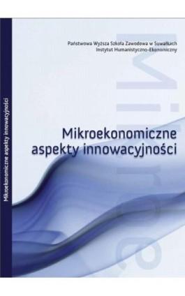 Mikroekonomiczne aspekty innowacyjności : obszar badawczy : rynek innowacji w Polsce - Ebook - 978-83-928525-8-2