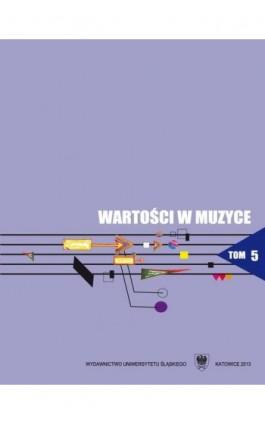 Wartości w muzyce. T. 5: Interpretacja w muzyce jako proces twórczy - Ebook - 978-83-8012-232-1