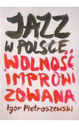Jazz w Polsce Wolność improwizowana - Igor Pietraszewski - Ebook - 978-83-7688-276-5