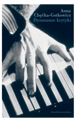 Dysonanse krytyki. O ocenie wykonania dzieła muzycznego - Anna Chęćka-Gotkowicz - Ebook - 978-83-7453-206-8