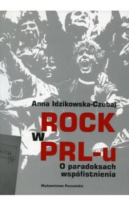 Rock w PRL-u O paradoksach współistnienia - Anna Idzikowska-Czubaj - Ebook - 978-83-7177-901-5