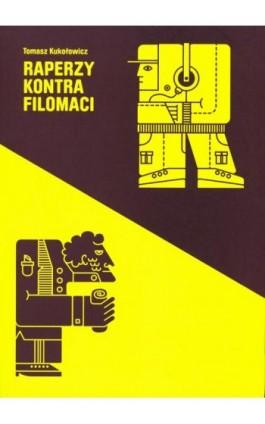 Raperzy kontra filomaci - Tomasz Kukołowicz - Ebook - 978-83-7982-045-0