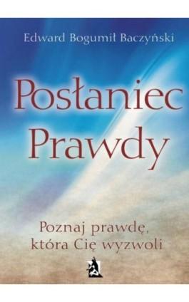 Posłaniec prawdy - Edward Bogumił Baczyński - Ebook - 978-83-7900-248-1