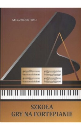 Szkoła gry na fortepianie - Mieczysław Fryc - Ebook - 978-83-7850-699-7