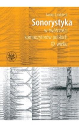 Sonorystyka w twórczości kompozytorów polskich XX wieku - Iwona Lindstedt - Ebook - 978-83-235-1002-4