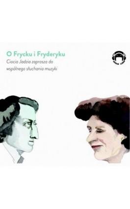 O Frycku i Fryderyku - Ciocia Jadzia zaprasza do wspólnego słuchania muzyki - Jadwiga Mackiewicz - Audiobook - 978-83-60946-58-9