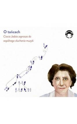 O tańcach - Ciocia Jadzia zaprasza do wspólnego słuchania muzyki - Jadwiga Mackiewicz - Audiobook - 978-83-60946-55-8
