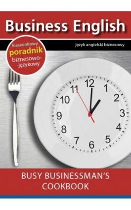 Busy businessman's cookbook - Książka kucharska dla zapracowanych biznesmenów - Praca zbiorowa - Ebook - 978-83-64340-02-4