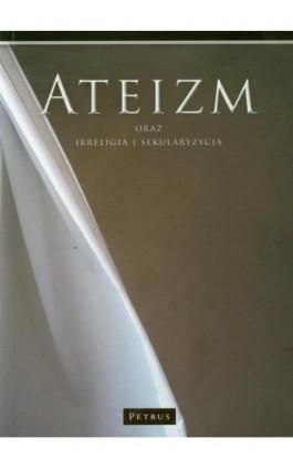 Ateizm oraz irreligia i sekularyzacja - Franciszek Adamski - Ebook - 978-83-7720-048-3