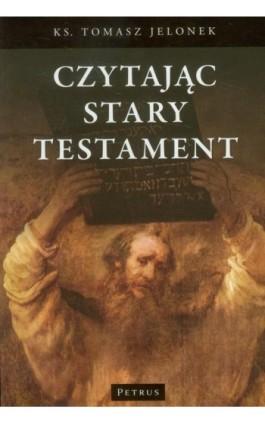 Czytając Stary Testament - Tomasz Jelonek - Ebook - 978-83-7720-082-7