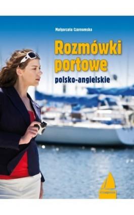 Rozmówki portowe angielsko-polskie - Małgorzata Czarnomska - Ebook - 978-83-7020-468-6
