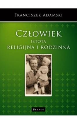 Człowiek istota religijna i rodzinna - Franciszek Adamski - Ebook - 978-83-7720-174-9