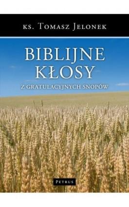 Biblijne kłosy z gratulacyjnych snopów - Tomasz Jelonek - Ebook - 978-83-7720-224-1