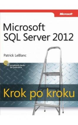 Microsoft SQL Server 2012 Krok po kroku - Patrick LeBlanc - Ebook - 978-83-7541-278-9