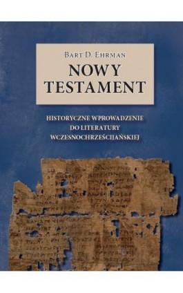 Nowy Testament. Historyczne wprowadzenie do literatury wczesnochrześcijańskiej - Bart D. Ehrman - Ebook - 978-83-61710-59-2