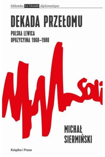 Dekada przełomu Polska lewica opozycyjna 1968-1980 - Ebook - 978-83-65304-36-0
