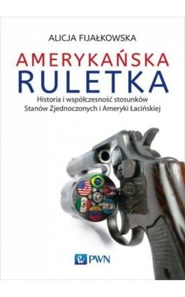 Amerykańska ruletka - Alicja Fijałkowska - Ebook - 978-83-01-19307-2