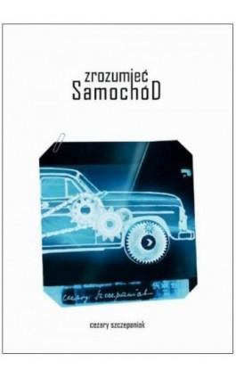 Zrozumieć samochód - Cezary Szczepaniak - Ebook - 978-83-7405-588-8