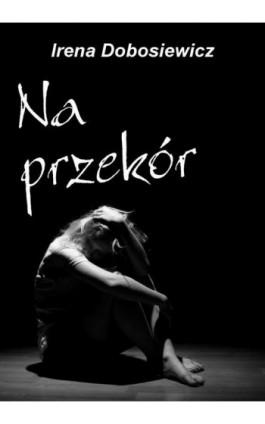 Na przekór - Irena Dobosiewicz - Ebook - 978-83-7900-313-6